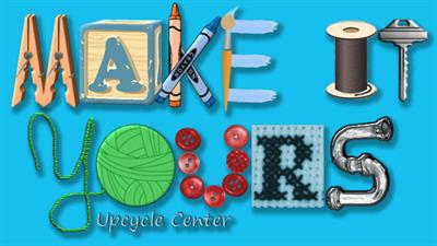 Make It Yours Upcycle Center