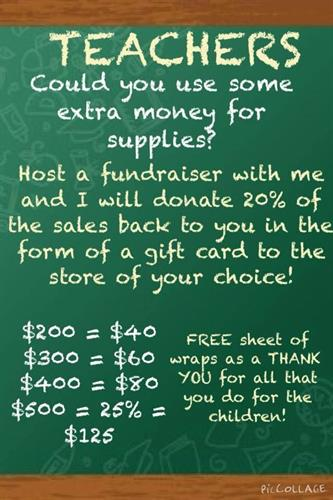 Any teachers out there who could use extra cash for supplies for their classroom? Host a fundraiser with me! Its easy, no obligation, and you get free wraps!