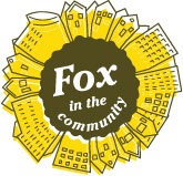 Fox is in your Community... making it a better place for all of us!