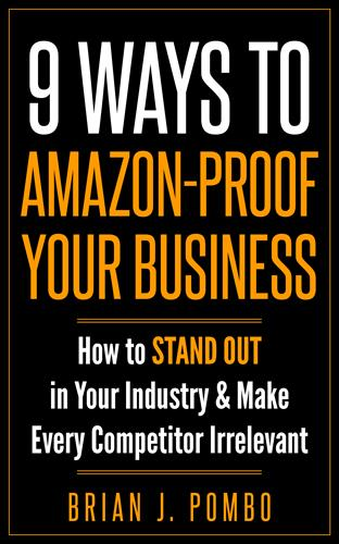 9 Ways to Amazon-Proof Your Business by Brian J. Pombo