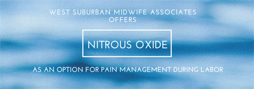 Nitrous oxide is an option for pain management at West suburban Hospital