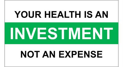 Your choice - invest in your health today or your illness tomorrow!