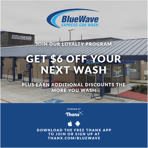 "Sign up to earn $6 off your next wash. Sign up online at thanx.com/bluewave or download the app on your phone when you search ""Thanx"" in your app store!"