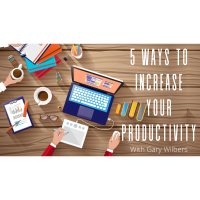 5 WAYS TO INCREASE YOUR PRODUCTIVITY with Gary Wilbers