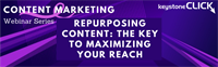 Content Marketing Webinar Series: Repurposing Content - The Key To Maximizing Your Reach