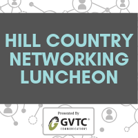 Hill Country Networking Luncheon - Presented by GVTC Communications