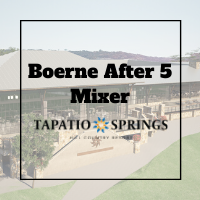 Boerne After 5 Mixer - Hosted by Tapatio Springs Hill Country Resort