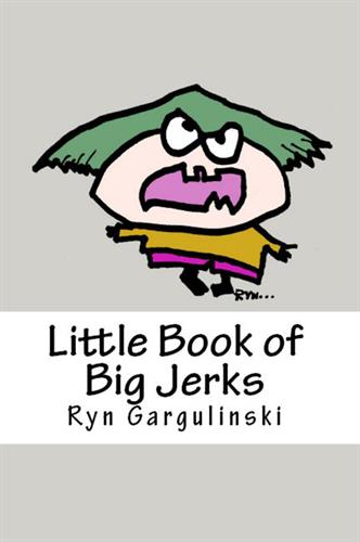 Little Book of Big Jerks. Rynski guide for difficult people. On Amazon and Rynski.Etsy.com