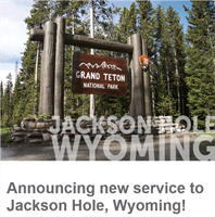 Announcing new service to Jackson Hole, Wyoming!