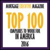 Voted top 100 companies to work for in 2016 by Mortgage Executive Magazine