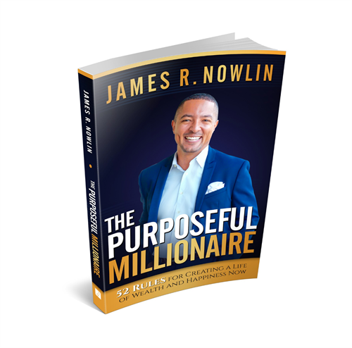 Our author, James R. Nowlin, The Purposeful Millionaire