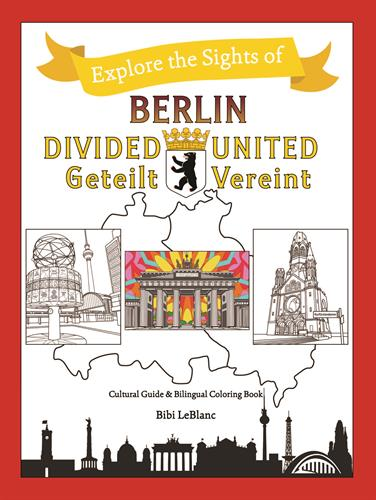 Explore the Sights of Berlin Divided, Berlin United - Coloring Book & Cultural Guide