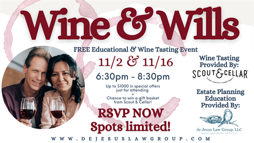 Jpin Our Next Wine & Wills Events! Learn about the importance of estate planning and what you can do now to protect yourself and your family.