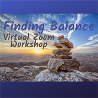 Finding Balance in Your Life Workshop - Virtual Zoom Event