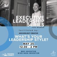 Executive Leadership Series for Women: What's Your Leadership Style?