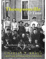 Crystal Mountain property owner, Charles Kraus, releases his first book,  Thompsonville in Time: A Northwest Michigan Story 1890-2021