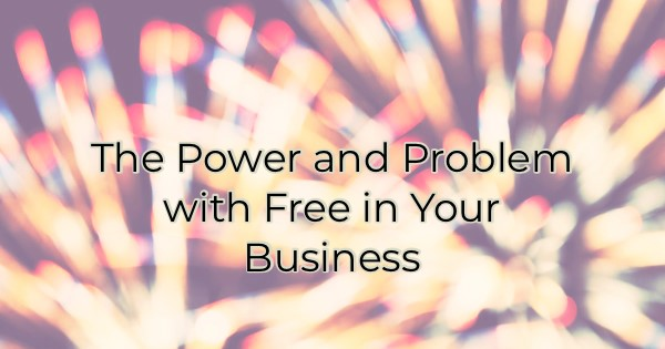 The Power and Problem with Free in Your Business