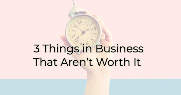 Image for 3 Things in Business That Aren't Worth It