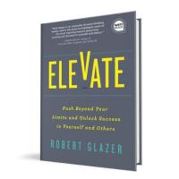 Elevate: Push Beyond Your Limits & Unlock Success in Yourself & Others w/ Robert Glazer