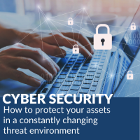 Cyber Security: How To Protect Your Assets in a Constantly Changing Threat Environment
