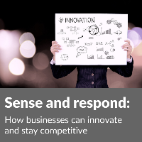 Sense and respond: How businesses can innovate and stay competitive