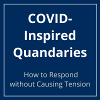 How to Respond to COVID-Inspired Quandaries at Work without Causing Tension