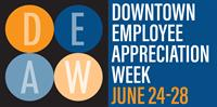 Downtown Employee Appreciation Week - June 24th through June 28th
