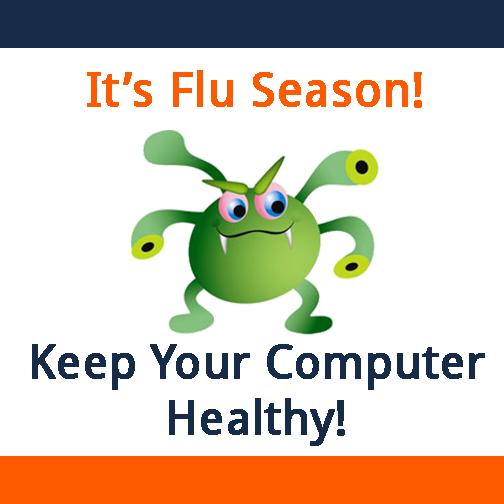 It's FLU Season! Keep Yopur Computer Healthy! TRINUS we will take good care of it.