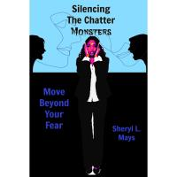 New Book Release: Silencing the Chatter Monsters-Move Beyond Your Fear
