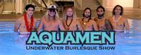 The AQUAMEN Underwater Burlesque Show