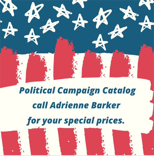 www.barkerpoliticalproducts.com has a variety of USA made campaign advertising solutions