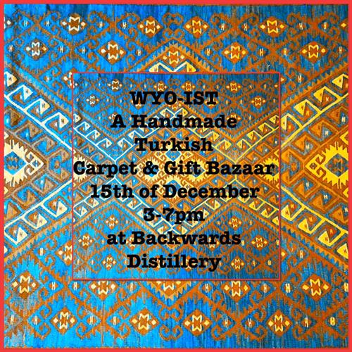 WYO-IST Handmade Turkish Carpet and Gift Bazaar at Backwards Distilling Company