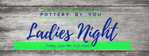Ladies Night at POTTERY BY YOU!