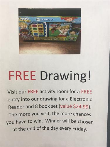 Free drawings every Friday.  The more that you visit our Activity Room, the more chances you have to win each week.  $24.99 value