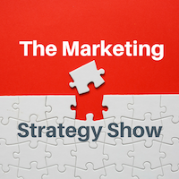 The Marketing Strategy Show Podcast