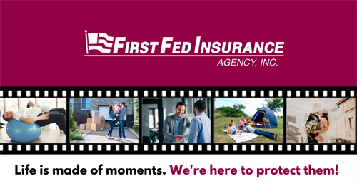 First Fed Insurance Agency, Inc. is a wholly owned subsidiary of First Federal Savings Bank. Visit www.ffinsure.com to learn more! Not a deposit - No bank guarantee - May lose value.
