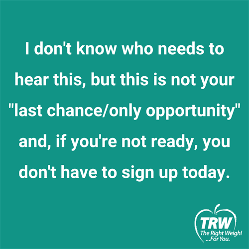 Gallery Image I_don't_know_who_needs_to_hear_this._but_this_is_not_your__last_chance_only_opportunity__and_if_you're_not_ready._you_don't_have_to_sign_up_today..png