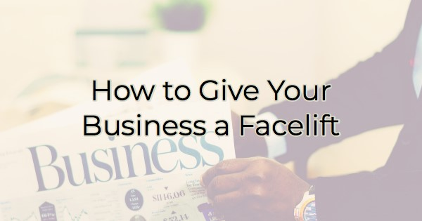How to Give Your Business a Facelift