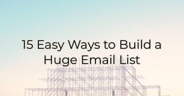 15 Easy Ways To Build A Huge Email List