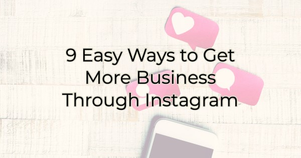 9 Easy Ways to Get More Business Through Instagram