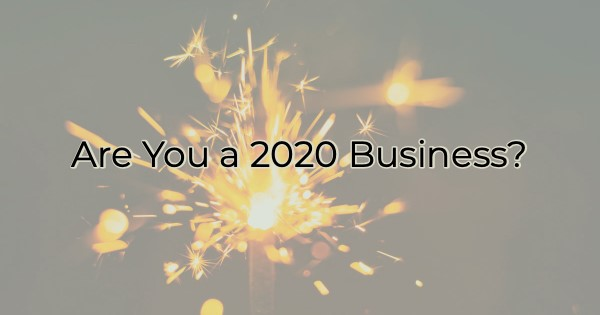 Are You a 2020 Business?