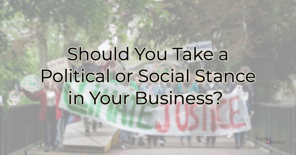 Should You Take a Political or Social Stance in Your Business?