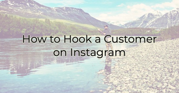 How to Hook a Customer on Instagram