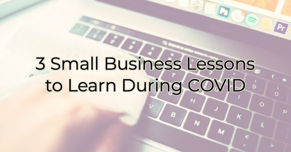 3 Small Business Lessons to Learn During COVID