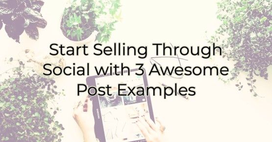 Start Selling Through Social with 3 Awesome Post Examples