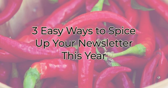 3 Easy Ways to Spice Up Your Newsletter This Year