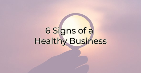 6 Signs of a Healthy Business