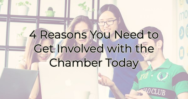 4 Reasons You Need to Get Involved with the Chamber Today