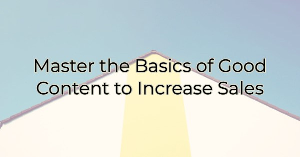 Master the Basics of Good Content to Increase Sales