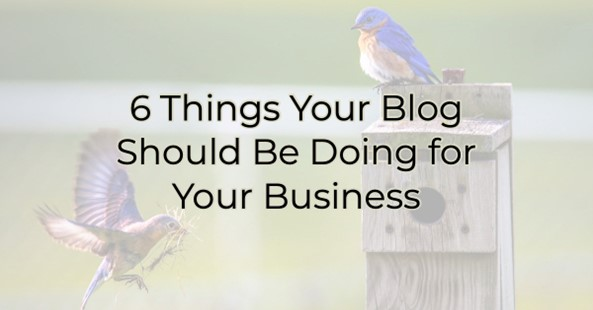 6 Things Your Blog Should Be Doing for Your Business